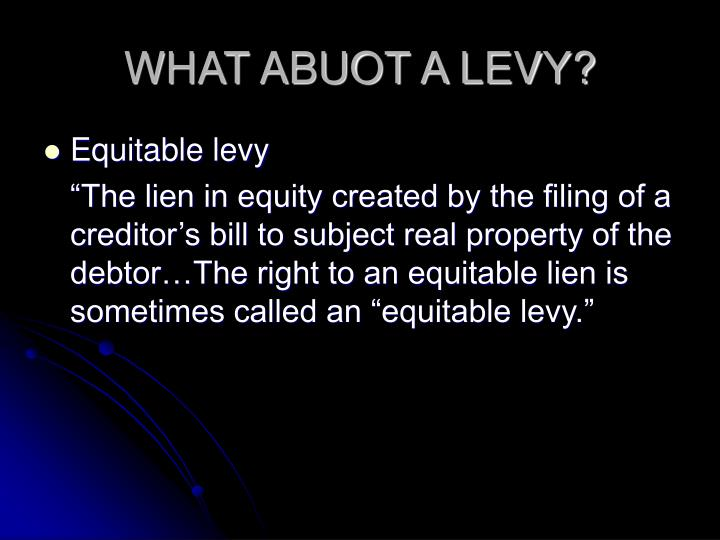 WHAT ABUOT A LEVY?