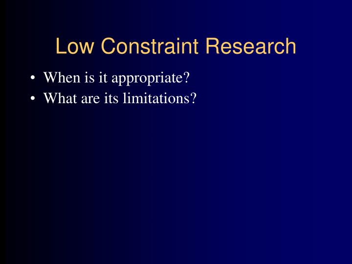 Low Constraint Research