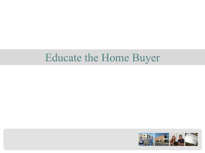 Educate the Home Buyer