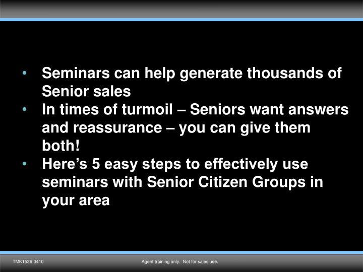 Seminars can help generate thousands of Senior sales