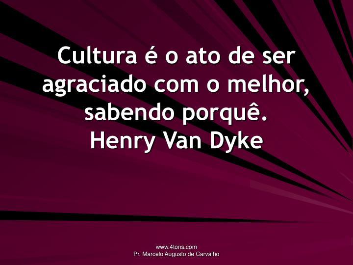 Cultura é o ato de ser agraciado com o melhor, sabendo porquê.