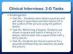 clinical interviews 2 d tasks