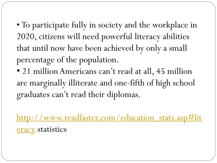 To participate fully in society and the workplace in 2020, citizens will need powerful literacy abilities that until now have been achieved by only a small percentage of the population.