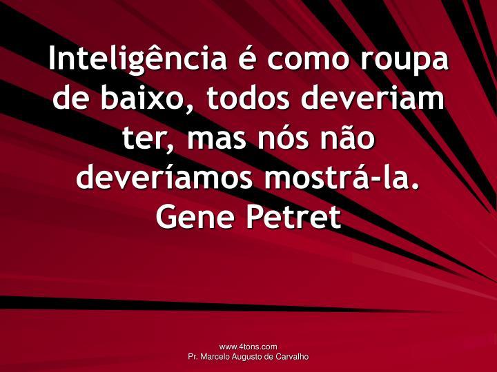 Inteligência é como roupa de baixo, todos deveriam ter, mas nós não deveríamos mostrá-la.