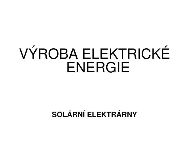 VÝROBA ELEKTRICKÉ ENERGIE