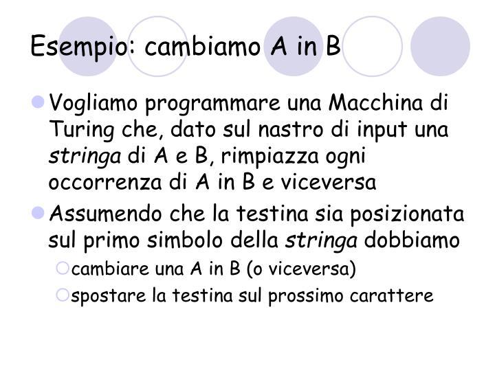 Esempio: cambiamo A in B