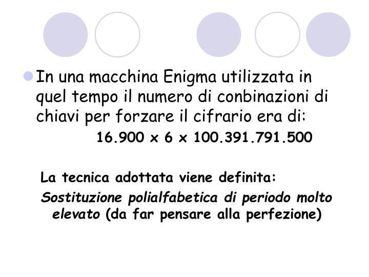 In una macchina Enigma utilizzata in quel tempo il numero di conbinazioni di chiavi per forzare il cifrario era di: