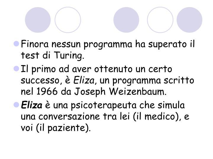 Finora nessun programma ha superato il test di Turing.