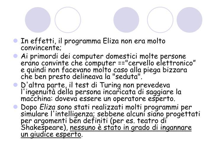 In effetti, il programma Eliza non era molto convincente;