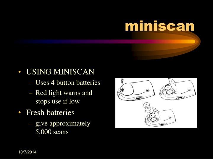 USING MINISCAN