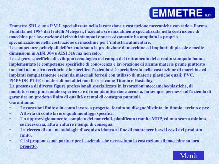 Emmetre SRL è una P.M.I. specializzata nella lavorazione e costruzione meccaniche con sede a Parma.