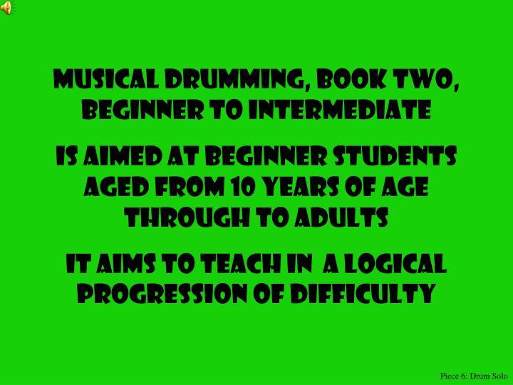 Musical drumming, book two, beginner to intermediate