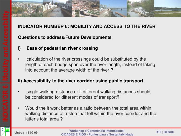 INDICATOR NUMBER 6: MOBILITY AND ACCESS TO THE RIVER
