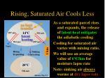rising saturated air cools less