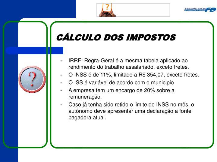 IRRF: Regra-Geral é a mesma tabela aplicado ao rendimento do trabalho assalariado, exceto fretes.
