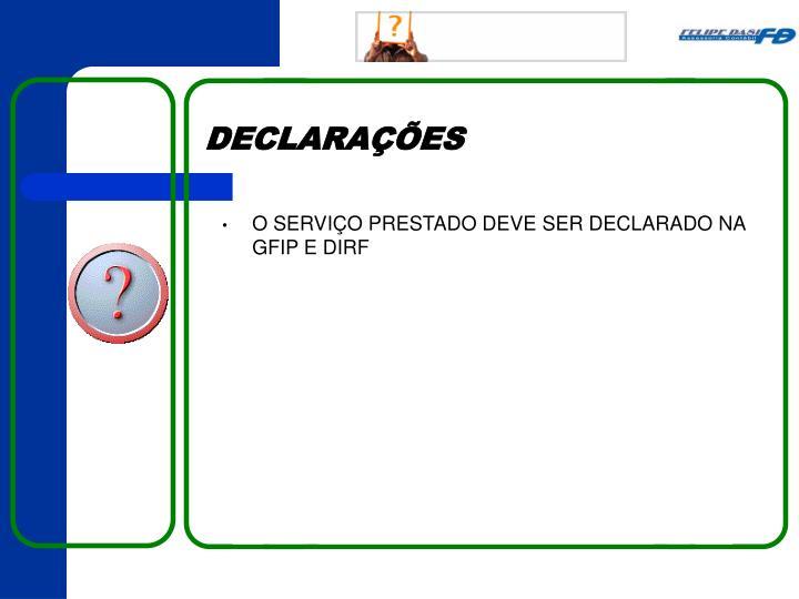 O SERVIÇO PRESTADO DEVE SER DECLARADO NA GFIP E DIRF