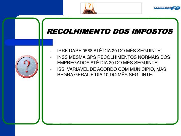 IRRF DARF 0588 ATÉ DIA 20 DO MÊS SEGUINTE;