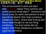 extrasolar planets bigger and more mortal1