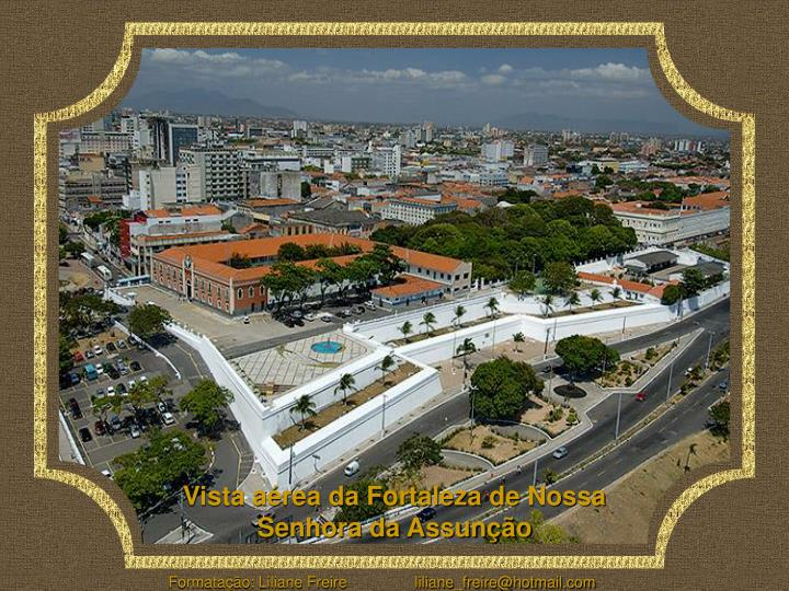 Vista aérea da Fortaleza de Nossa Senhora da Assunção