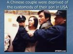 a chinese couple were deprived of the customody of their son in usa