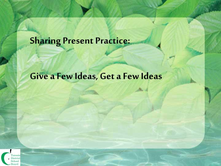 Sharing present practice give a few ideas get a few ideas