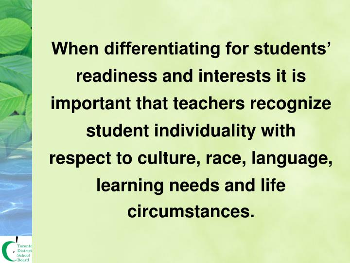 When differentiating for students' readiness and interests it is important that teachers recognize student individuality with