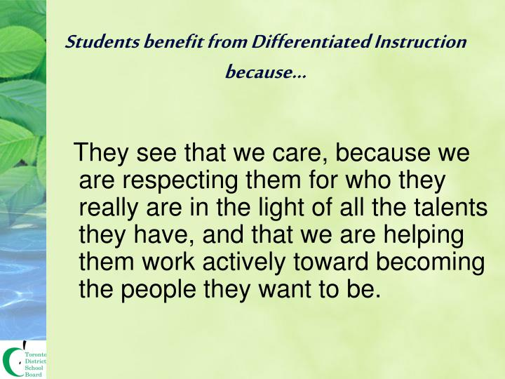Students benefit from Differentiated Instruction because…