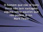 o homem que n o l bons livros n o tem vantagem alguma sobre aqueles que n o podem l los mark twain