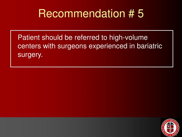 Patient should be referred to high-volume centers with surgeons experienced in bariatric surgery.
