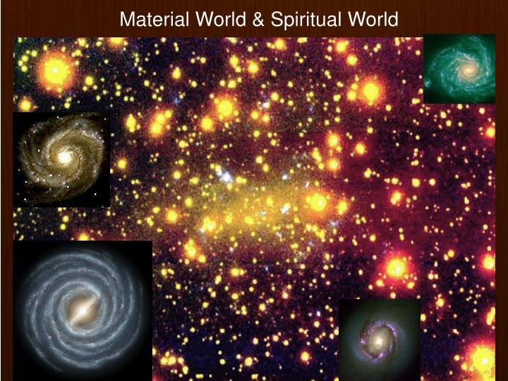 Material World & Spiritual World