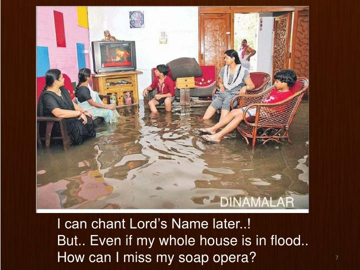 I can chant Lord's Name later..!