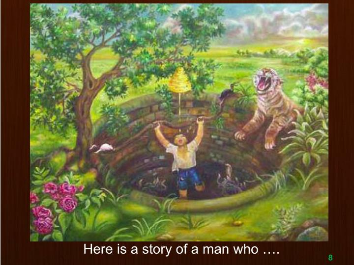 Here is a story of a man who ….