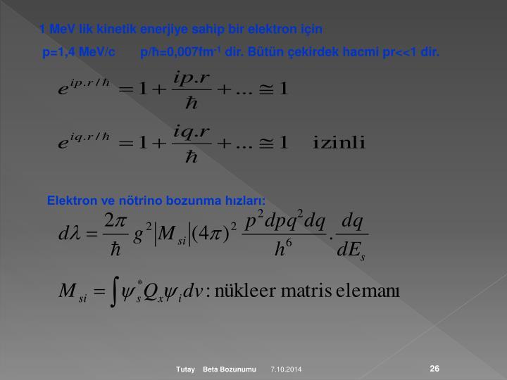 1 MeV lik kinetik enerjiye sahip bir elektron için