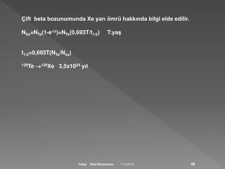 Çift  beta bozunumunda Xe yarı ömrü hakkında bilgi elde edilir.