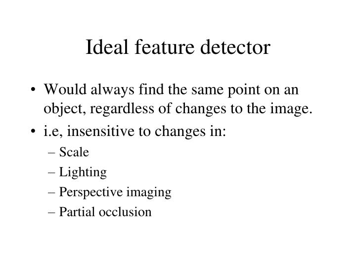 Ideal feature detector