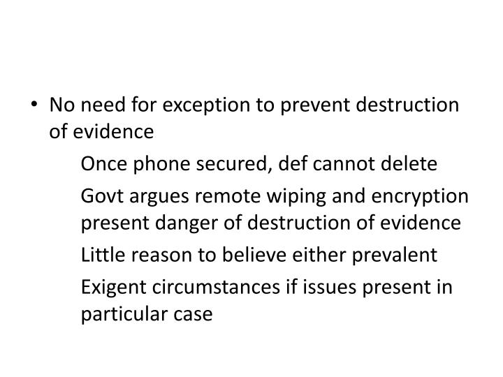 No need for exception to prevent destruction of evidence