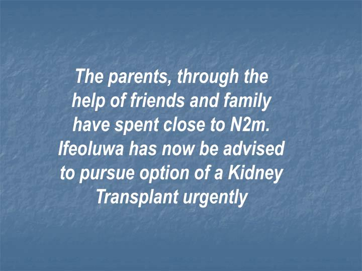 The parents, through the help of friends and family have spent close to N2m. Ifeoluwa has now be advised to pursue option of a Kidney Transplant urgently