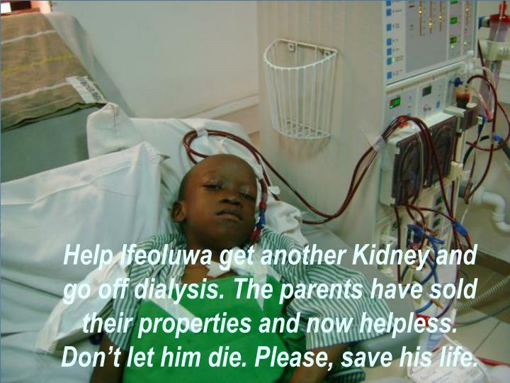 Help Ifeoluwa get another Kidney and go off dialysis. The parents have sold their properties and now helpless. Don't let him die. Please, save his life.