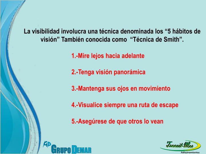 """La visibilidad involucra una técnica denominada los """"5 hábitos de visión"""" También conocida como  """"Técnica de Smith""""."""