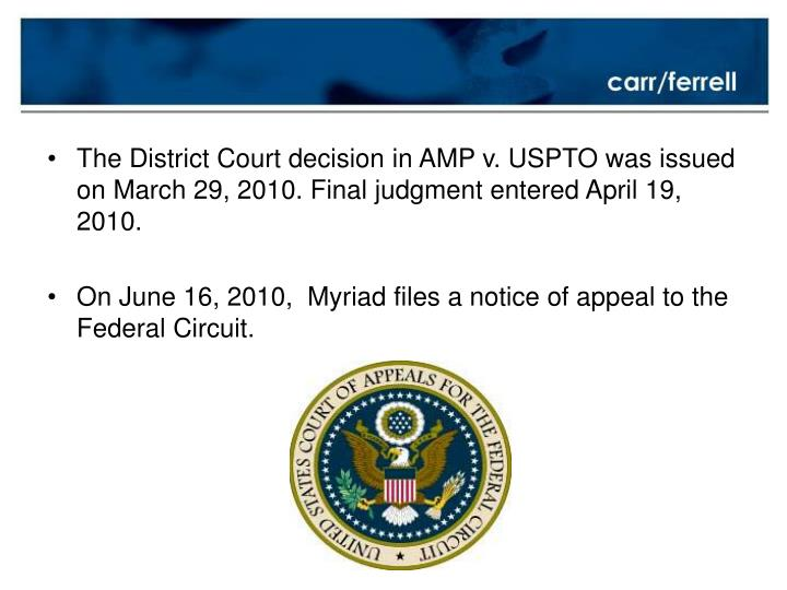 The District Court decision in AMP v. USPTO was issued on March 29, 2010. Final judgment entered April 19, 2010.