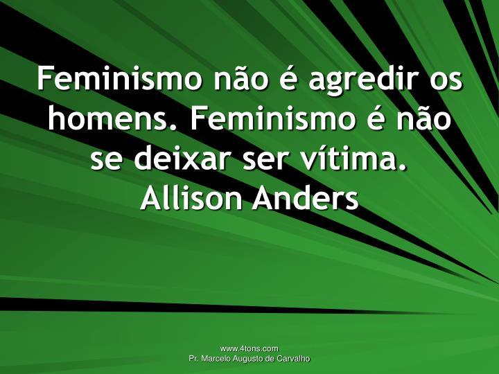 Feminismo não é agredir os homens. Feminismo é não se deixar ser vítima.