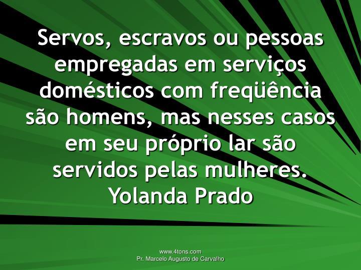 Servos, escravos ou pessoas empregadas em serviços domésticos com freqüência são homens, mas nesses casos em seu próprio lar são servidos pelas mulheres.