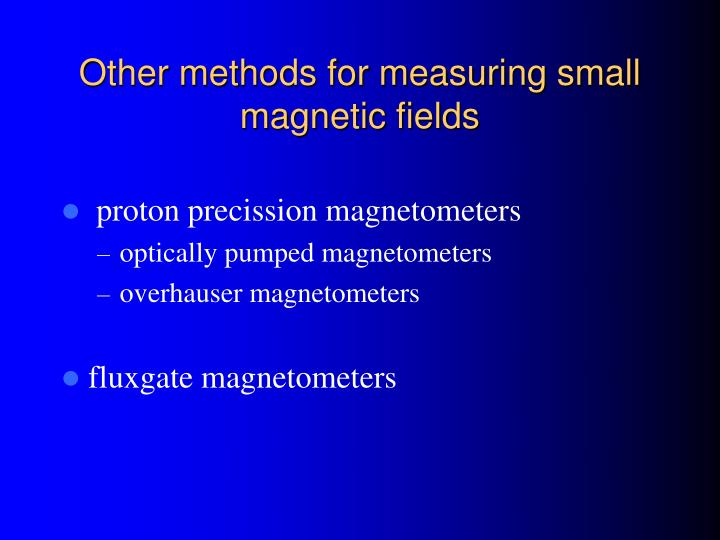 Other methods for measuring small magnetic fields