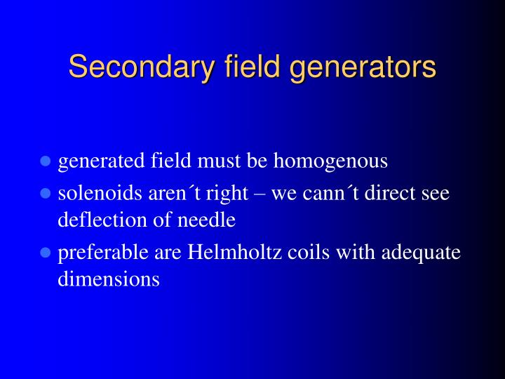 Secondary field generators