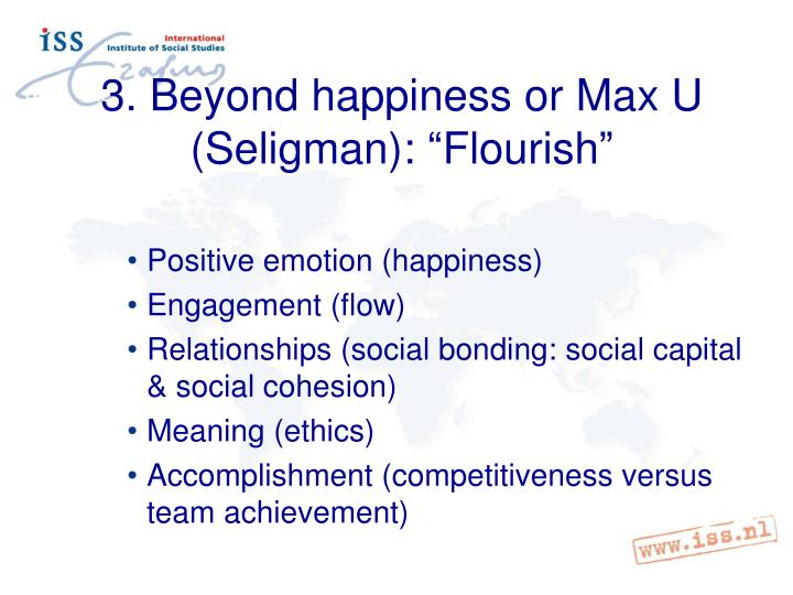 3. Beyond happiness or Max U (Seligman):
