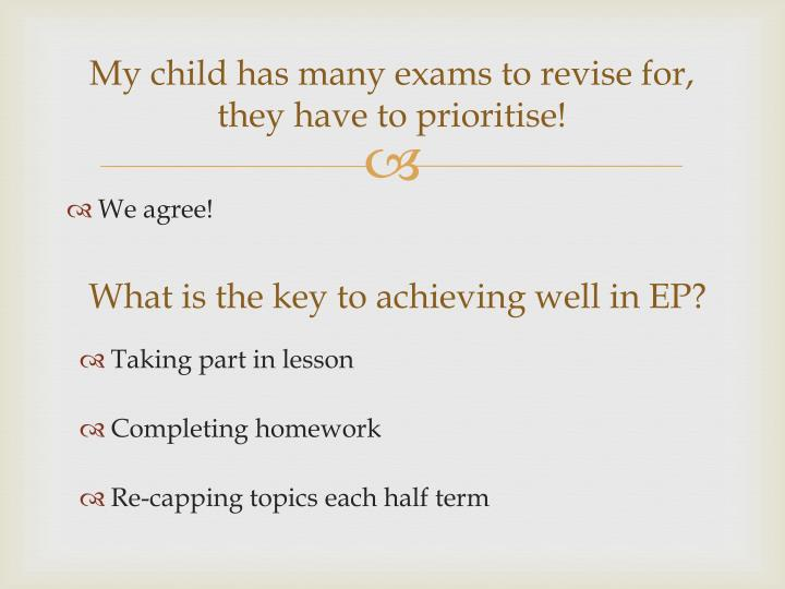 My child has many exams to revise for, they have to prioritise!