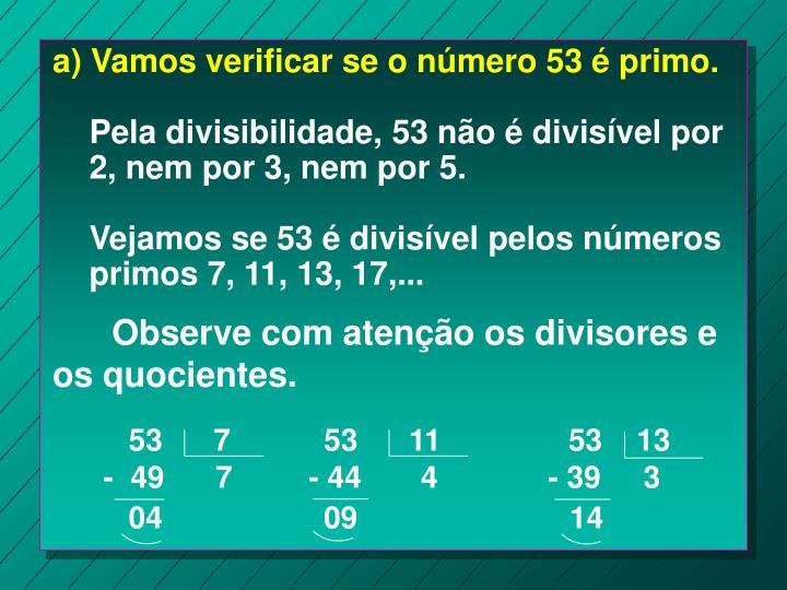 a) Vamos verificar se o número 53 é primo.