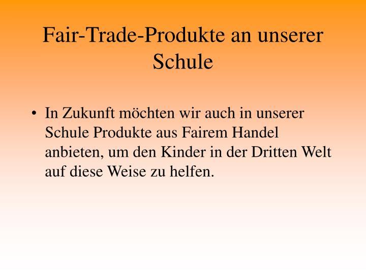 Fair-Trade-Produkte an unserer Schule