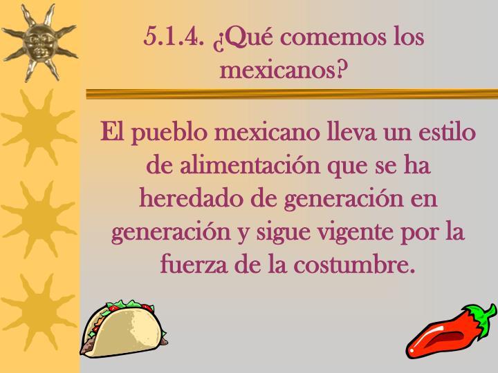 5.1.4. ¿Qué comemos los mexicanos?