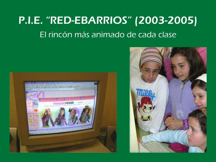 "P.I.E. ""RED-EBARRIOS"" (2003-2005)"